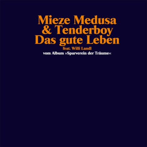 mieze medusa & tenderboy - Das gute Leben feat. Willi Landl